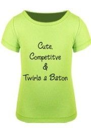 Cute, Competitive, and Twirls a Baton - Baton Twirling Girly T. $18.00, via Etsy.
