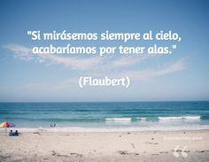 """""""Si mirásemos siempre al cielo, acabaríamos por tener alas."""" (Flaubert)"""