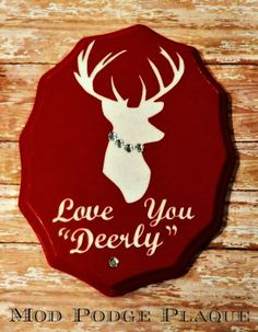 "Curb Alert!: Love You ""Deerly"" (Mod Podge Plaque)"