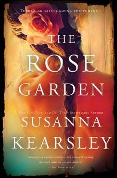 The Rose Garden... Lovely book by Susanna Kearsley. Perfect summer read if you like Sarah Addison Allen.