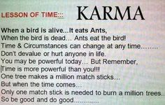 karma happens. God is the ultimate judge. Do unto others as you would have them do unto you. What goes around comes around.