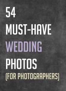 54 MUST HAVE wedding photos for photographers