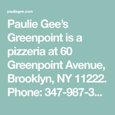 Paulie Gee's Greenpoint is a pizzeria at 60 Greenpoint Avenue, Brooklyn, NY 11222. Phone: 347-987-3747. Hours are Mon–Fri: 6–11pm; Saturday: 5–11pm; Sunday: 5–10pm.