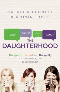 In The Daughterhood, Natasha Fennell and Róisín Ingle were inspired to try and encourage women to talk about their mothers and the joy and despair that this relationship brings. Book Club Books, New Books, Mother Daughter Relationships, The Guilty, Study History, Clueless, Health And Wellbeing, Memoirs, Growing Up
