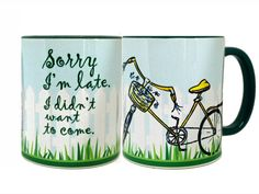 """Sorry I'm Late Bicycle Mug by Pithitude - One Single 11oz.Green Coffee Cup. """"Sorry I'm late. I didn't want to come."""" And I mean that in the nicest way possible. This design was hand-drawn with colored pencils and digitally edited before being printed and permanently pressed with dye-sublimation into a high-quality ceramic 11oz mug in my home studio. It features a dark green handle and interior. This mug is dishwasher and microwave safe. The image does not chip or fade. ."""