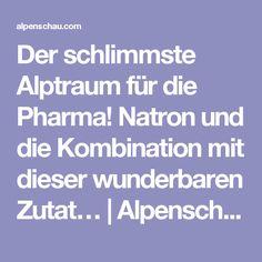 Der schlimmste Alptraum für die Pharma! Natron und die Kombination mit dieser wunderbaren Zutat… | Alpenschau.com