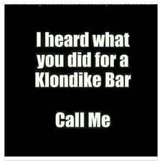 Marvelous I Heard What You Did For A Klondike Bar. Call Me.