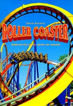 Roller Coaster Wooden And Steel Coasters Twisters And Corkscrews By David Bennett