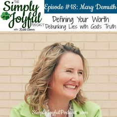 The Simply Joyful Podcast with Kristi Clover Episode #018 with my special guest Mary Demuth: Defining Your Worth - Debunking Lies with God's Truth! -- This is an episode you don't want to miss. It's filled with so much encouragement pointing us back to the reminder that God loves us. Just as we are.