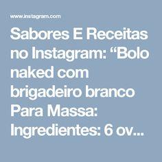 """Sabores E Receitas no Instagram: """"Bolo naked com brigadeiro branco Para Massa:  Ingredientes: 6 ovos (separe as gemas das claras) 2 xícaras de açúcar 3 xícaras de…"""""""