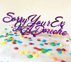 Sorry your ex is a douche divorce party cake topper! A pretty script font loudly and proudly proclaims that you are SORRY your friends ex is such a jerk, and you are happy that relationship is over! Celebrate your friends breakup or divorce in style with this unique and funny cake Divorce Court, Divorce Party, Divorce Papers, Funny Cake, Broken Marriage, Purple Gold, Breakup, Sprinkles, Cake Toppers
