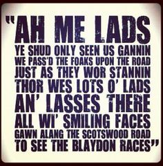 I've always remember everyone singing the words 'ye shud uv seen us gannin' and 'gannin alang the scotswood road' ; never heard the word 'only' or 'gawn' Newcastle United Fc, Newcastle Shirt, Geordie Slang, Blaydon Races, Some Good Thoughts, Northumberland Coast, Bobby Charlton, North Shields