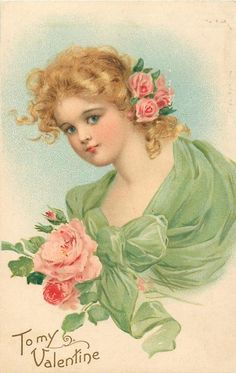 TO MY VALENTINE  woman in green with rose corsages in her hair & on chest