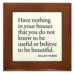 """William Morris Quote Arts/Crafts Framed Tile by CafePress by CafePress. $15.00. 100% satisfaction guarantee return policy. Rounded edges. Two holes for wall mounting. Quality construction frame constructed of stained Cherrywood. Frame measures 6"""" X 6"""" x 0.5"""" with 4.25"""" X 4.25"""" tile. William Morris, founder of the English Arts and Crafts movement - a famous and relevant quote"""