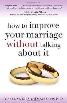How to Improve Your Marriage Without Talking About It - Talking things out isn't always the best way to get through to your spouse or achieve more closeness and connection. Improving a marriage can't happen through words. This book teaches couples how to get closer in other ways, helps couples understand the behaviors that make and break marriages, and helps them find love beyond words.