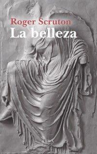 "Scruton, Roger.""La belleza"". Barcelona: Elba, 2017. Encuentra este libro en la 5ª planta: 111.852SCR Elba, In This Moment, Statue, Writing, Books, Fictional Characters, Barcelona, Conformity, Wings"