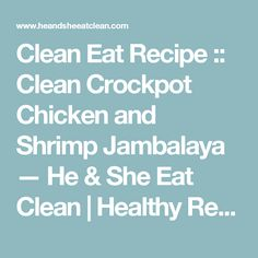 Clean Eat Recipe :: Clean Crockpot Chicken and Shrimp Jambalaya — He & She Eat Clean | Healthy Recipes & Workout Plans