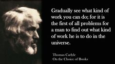 Thomas Carlyle quote On the choice of books work vocation meaning and purpose of work Hope Meaning, Thomas Carlyle, My Brain, Greed, Christian Faith, You Can Do, Leadership, Meant To Be, Spirituality