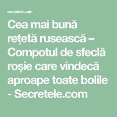 Cea mai bună rețetă rusească – Compotul de sfeclă roșie care vindecă aproape toate bolile - Secretele.com Mai
