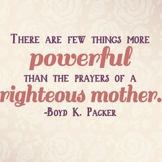 There are few things more powerful than the prayers of a righteous mother #Pray #Mother #Righteous