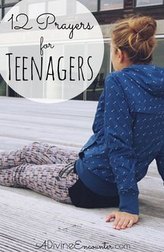 "Is there a ""tween"" or a teenager you know and love? Consider offering to God these twelve prayers for teens."