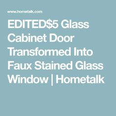 EDITED$5 Glass Cabinet Door Transformed Into Faux Stained Glass Window | Hometalk
