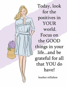 Look for the positives in your world. Be grateful for all that you have. Positive Life, Positive Thoughts, Positive Quotes, Woman Quotes, Life Quotes, Daily Quotes, Favorite Quotes, Best Quotes, Encouragement Quotes