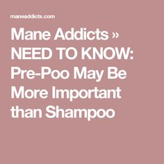 Mane Addicts » NEED TO KNOW: Pre-Poo May Be More Important than Shampoo