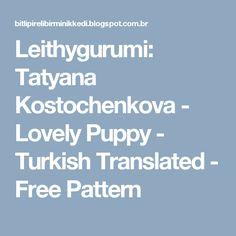 Leithygurumi: Tatyana Kostochenkova - Lovely Puppy - Turkish Translated - Free Pattern