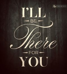 #Type #Typography #Typo #Art #Words #Print #Graphic #Design #Positive #Message #Motivation #Inspiration #Positivity #Motivation #Love #Cute #Script #Writing #Quote #Saying #Five #Words #FiveWords #I'll #Be #There #For  #You