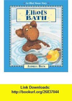 Elliots Bath (Elliot Moose Story) (9781550748024) Andrea Beck , ISBN-10: 1550748025  , ISBN-13: 978-1550748024 ,  , tutorials , pdf , ebook , torrent , downloads , rapidshare , filesonic , hotfile , megaupload , fileserve