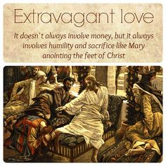 Mary gave something which cost her much. Her love for Christ was extravagant but altogether right.