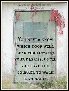 Now this quote has power! You never know which door will lead you towards your dreams until you have the courage to walk through it. Great Quotes, Inspirational Quotes, Awesome Quotes, Motivational Quotes, Meaningful Quotes, You Never Know, Quotable Quotes, True Quotes, Peace Quotes