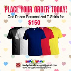 Hurry!!! Place your order TODAY!! One Dozen Personalized T-Shirts for only $150!! Email handyshandydesigns@gmail.com for details.. #handyshandydesigns #personalized #TShirts