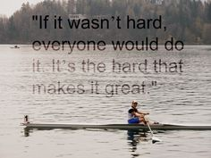 It's the hard that makes it great . . .