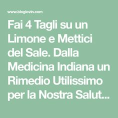 Fai 4 Tagli su un Limone e Mettici del Sale. Dalla Medicina Indiana un Rimedio Utilissimo per la Nostra Salute, a post from the blog Pane e Circo on Bloglovin'