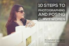 Here are tips on posing curvy women and create stunning images without editing her into someone she isn't. She is already beautiful!