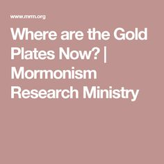 Where are the Gold Plates Now? | Mormonism Research Ministry