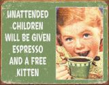 """Unattended Children Tin Sign - they should have added """"and sent home with their parents."""""""
