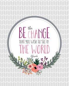 """the Change Print + Hunger Is """"Be the change that you wish to see in the world."""" Ghandi Print-Grey - free printable""""Be the change that you wish to see in the world."""