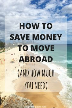 How to Save Money to Move Abroad (And How Much You Need). Travel Budget Tips. How To Save Travel Money. Budget Travel. #travel #expat #budgettips