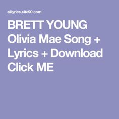 BRETT YOUNG Olivia Mae Song + Lyrics + Download  Click ME