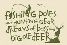Fishing poles and hunting gear, dreams of bass and big old deer