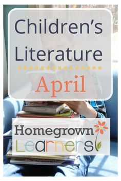 Children's Literature for April — Homegrown Learners
