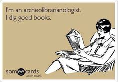 I'm an archeolibrarianologist.