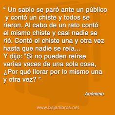 Un sabio se paró ante un público ... - http://bajarlibros.net/un-sabio-se-paro-ante-un-publico/ #frases #pensamientos
