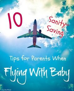10 Sanity Saving Tips for Moms When Flying With a Baby http://thestir.cafemom.com/baby/149093/10_great_tips_for_flying?utm_medium=sm&utm_source=pinterest&utm_content=thestir