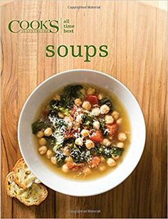All-Time Best Soups (Cook's Illustrated): Cook's Illustrated: 9781940352800: Amazon.com: Books