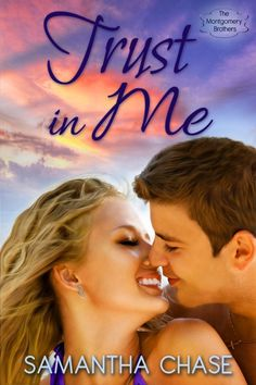Trust in Me (Montgomery Book 2) http://www.amazon.com/Trust-Montgomery-Brothers-Samantha-Chase-ebook/dp/B00O4CPOJC/ref=sr_1_1?s=digital-text&ie=UTF8&qid=1414620810&sr=1-1&keywords=trust+in+me+samantha+chase