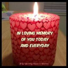 Keeping a candle lit in memory of my Angel in Heaven Missing Husband Quotes, Loved One In Heaven, Blowing Kisses, Memories Quotes, Angels In Heaven, In Loving Memory, Happy Valentines Day, Grief, Mom And Dad